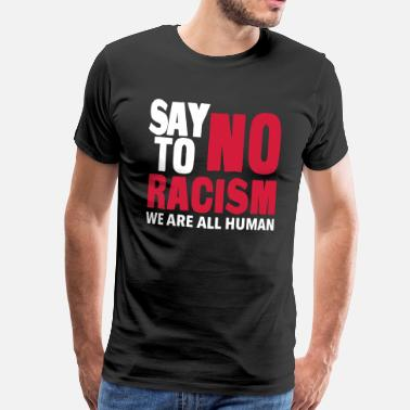 We Are All Human Say No To Racism - We are all Human - Men's Premium T-Shirt