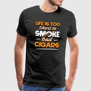 Life Is Too Short To Smoke Bad Cigars - Men's Premium T-Shirt