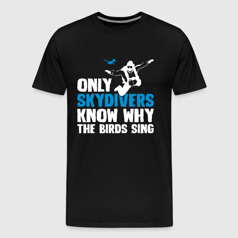 Skydivers know the birds sing - Männer Premium T-Shirt