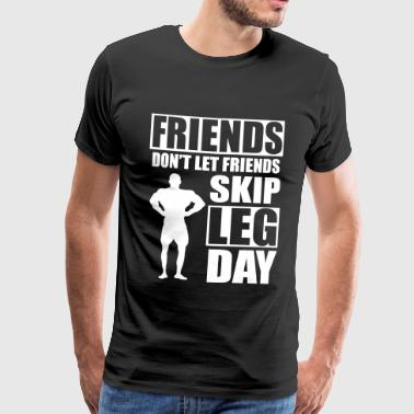 Friends don't let friends skip leg day - Premium T-skjorte for menn