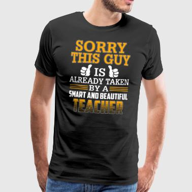 Sorry This Guy Is Already Taken By A Teacher - Men's Premium T-Shirt