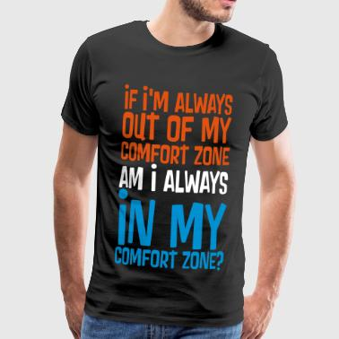 ALWAYS OUT OF COMFORT EQUALS ALWAYS IN THE ZONE? - Männer Premium T-Shirt