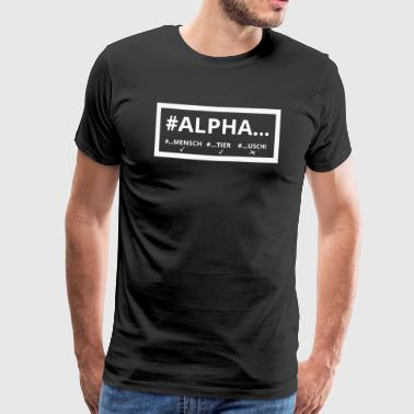 Prosperity I am Alpha alpha male alpha male not AlphaUschi - Men's Premium T-Shirt