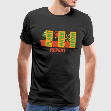 Plant Water Grow Repeat - jardin jardinier nature - T-shirt Premium Homme