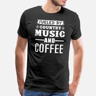 Country Fueled By Country Music And Coffee - Men's Premium T-Shirt
