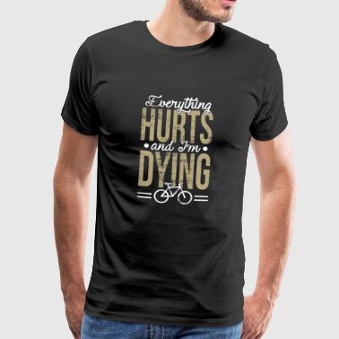 Hurts Fahrrad Shirt Everything Hurts and I´m Dying - Männer Premium T-Shirt