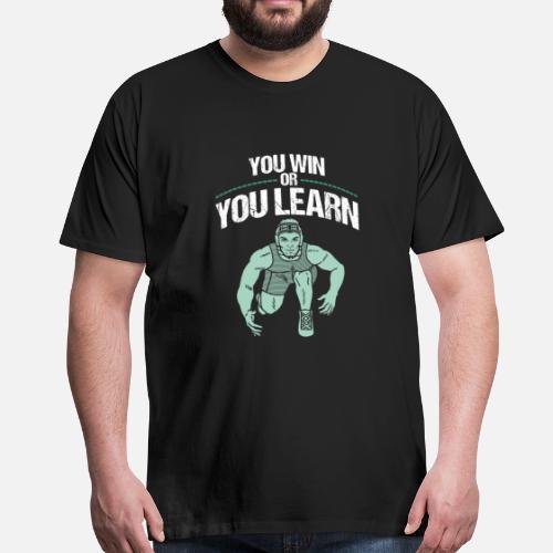 Usted gana o aprende Camisa de lucha divertida Camiseta premium hombre  cd0356b9cc28c