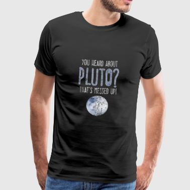 Stem You Heard about Pluto? That's Messed Up Vintage - Men's Premium T-Shirt
