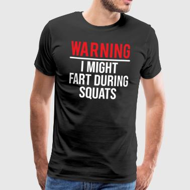 Warning Fart Squats Funny Gym Workout T-shirt - Men's Premium T-Shirt