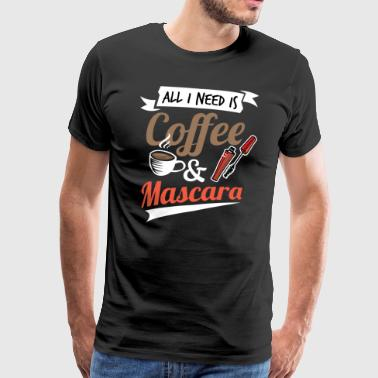 Mascara Coffee Lover All I Need Is Coffee Mascara Coffee Gift - Men's Premium T-Shirt