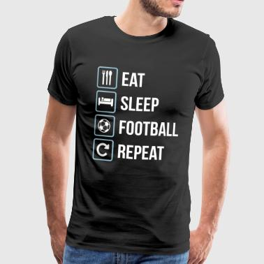 Football Eat Sleep Football Repeat - Men's Premium T-Shirt