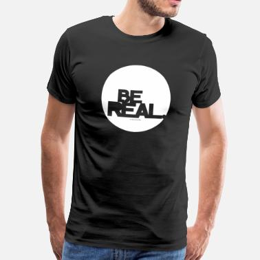 Real Man Be Real. - Men's Premium T-Shirt