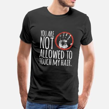 Jackass You are not allowed to touch my hair! - Men's Premium T-Shirt