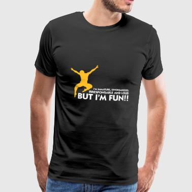 I'm Immature But With Me You'll Have Fun! - Men's Premium T-Shirt