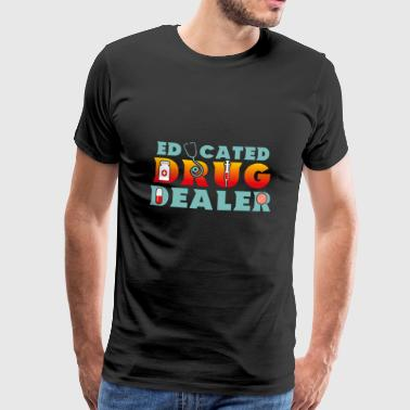 Educated Drug Dealer Funny Pharmacists Gift - Men's Premium T-Shirt