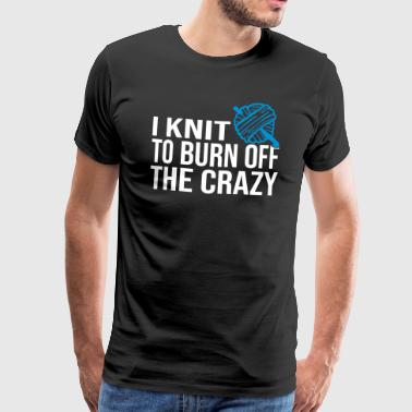 Knit To Burn The Crazy - T-shirt Premium Homme