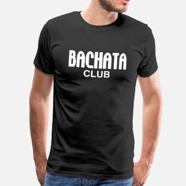 Dance Club Bachata Club - Dance Shirt - Men's Premium T-Shirt