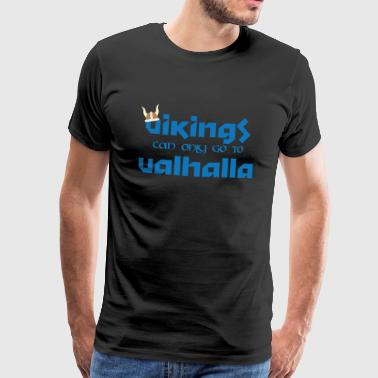 Vikings can only go to Valhalla - Men's Premium T-Shirt