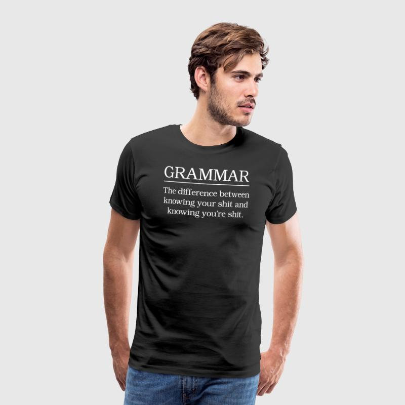 Grammar Knowing Your Shit and Knowing You're Shit - Men's Premium T-Shirt