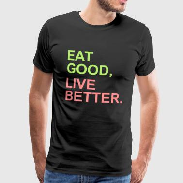 Healthy Eat Good Live Better - Men's Premium T-Shirt