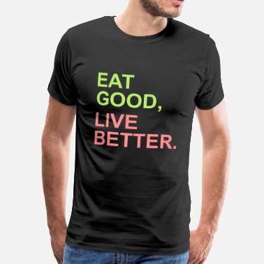 Healthy Eating Eat Good Live Better - Men's Premium T-Shirt