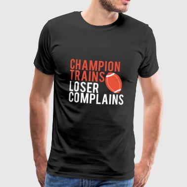Football: Les trains de Champion. se plaint Perdant. - T-shirt Premium Homme