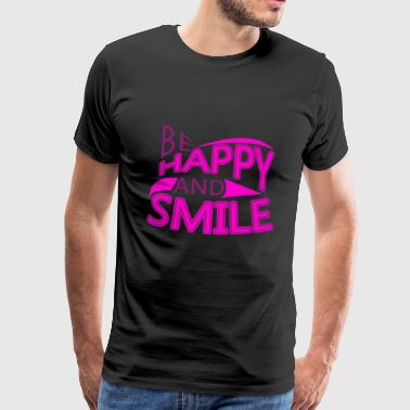 Smile Be Happy and smile - Männer Premium T-Shirt