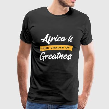 Africa is the Cradle of Greatness Black Pride - Männer Premium T-Shirt