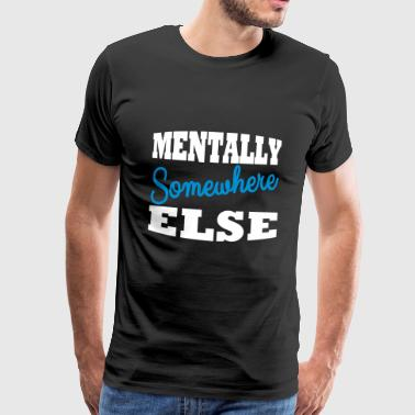 Genervt Stress Mentally somewhere else - Männer Premium T-Shirt