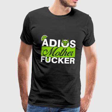 Adios Mother Fucker - Men's Premium T-Shirt