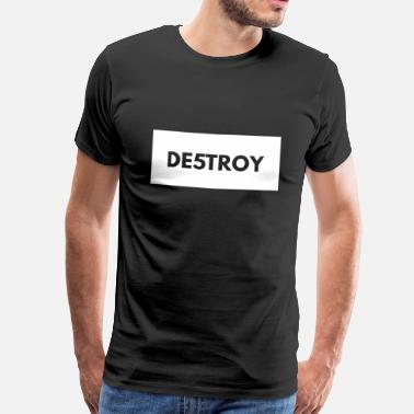 Destroyed Destroy DESTROY - Men's Premium T-Shirt
