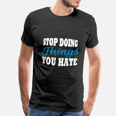 Young Boss Stop doing things you hate - Men's Premium T-Shirt