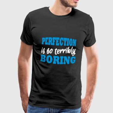 Langweilig Normal Perfection is so terribly boring - Männer Premium T-Shirt