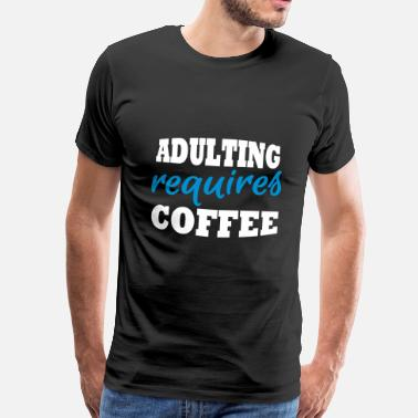 Family Sprüche Adulting requires coffee - Männer Premium T-Shirt