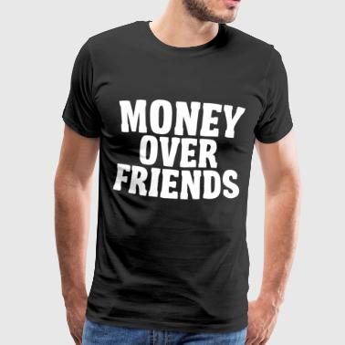 MONEY OVER FRIENDS - Männer Premium T-Shirt