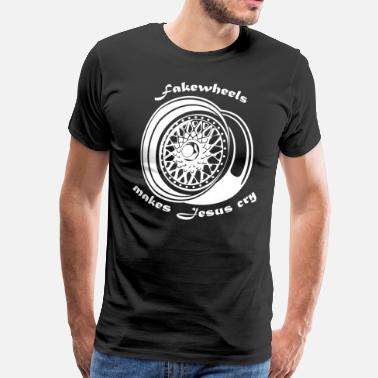 Bbs Fakewheels make jesus cry - Männer Premium T-Shirt
