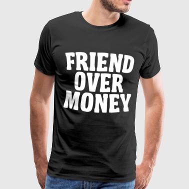 FRIEND OVER MONEY - Männer Premium T-Shirt