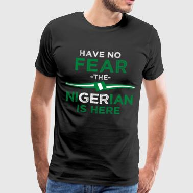 Have no fear the nigerian is here - Men's Premium T-Shirt