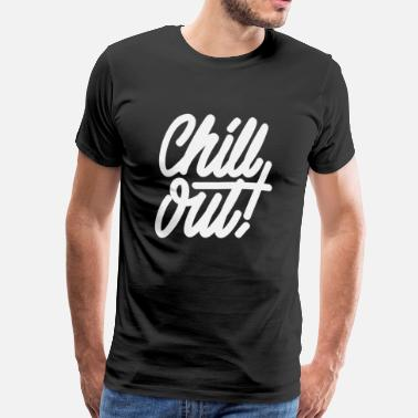 Chill Out Chill Out - T-shirt Premium Homme