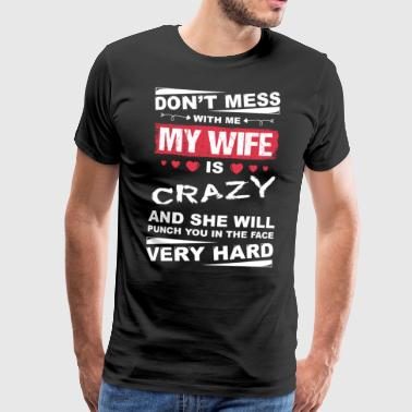 Dont mess with me my wife is crazy - Men's Premium T-Shirt