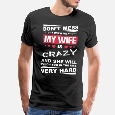 Flirt Dont mess with me my wife is crazy - Men's Premium T-Shirt