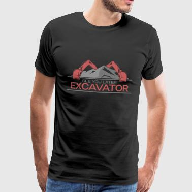 Civil Engineering See you later Excavator - Men's Premium T-Shirt