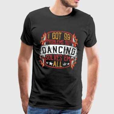 99 Problems Dancing - Mannen Premium T-shirt