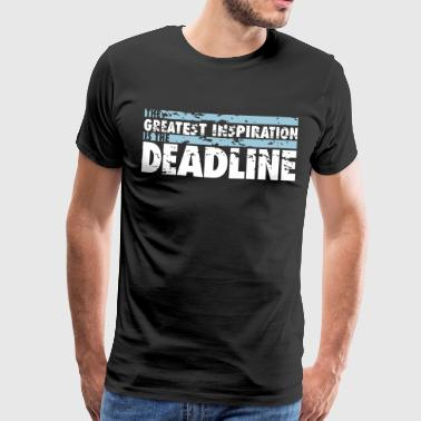 The greatest inspiration is the deadline - Männer Premium T-Shirt