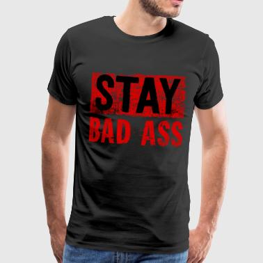 Stay A Bad Ass Rebel Swearword Wicked Gift - Camiseta premium hombre