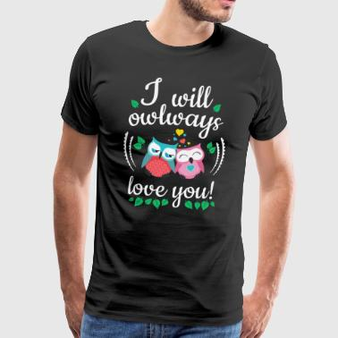 i will owlways love you owls je vais owlways amour vous hiboux - T-shirt Premium Homme