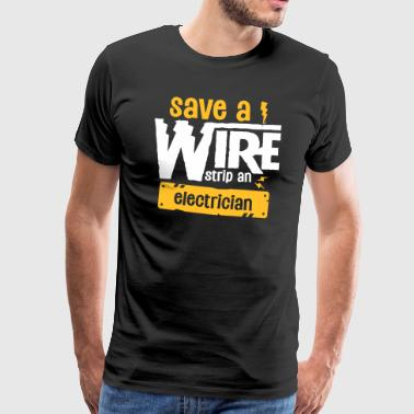 Save A Wire Strip An Electrician - Funny Electric - Männer Premium T-Shirt