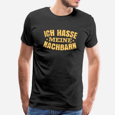 I Hate My Job I hate my neighbors - Men's Premium T-Shirt