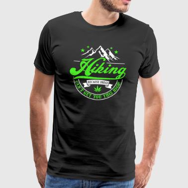 DRUGS CANT GET YOU THIS HIGH - FUNNY HIKING SHIRT - Männer Premium T-Shirt