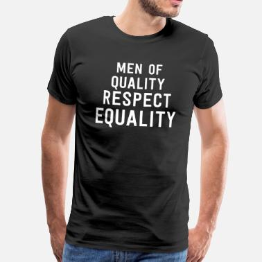 High Quality Men Of Quality Respect Equality - Men's Premium T-Shirt